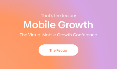 That's the Tea on Mobile Growth: The Mobile Marketing Conference 2020 Recap