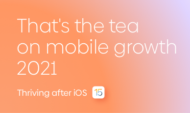 Join our Annual Event: That's the Tea on mobile growth 2021