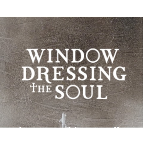 Window Dressing The Soul