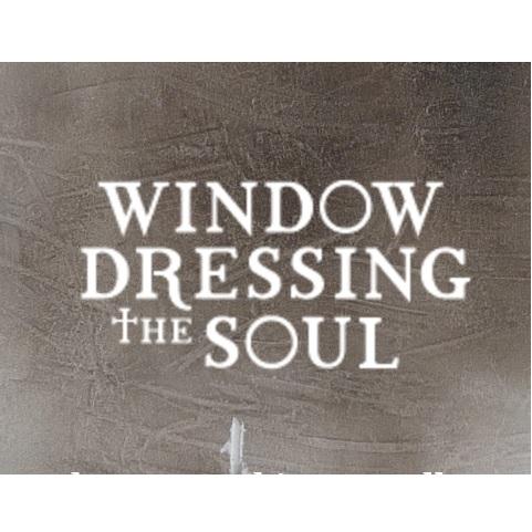 Window Dressing The Soul