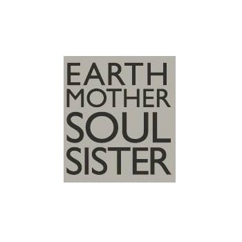 Earth Mother Soul Sister