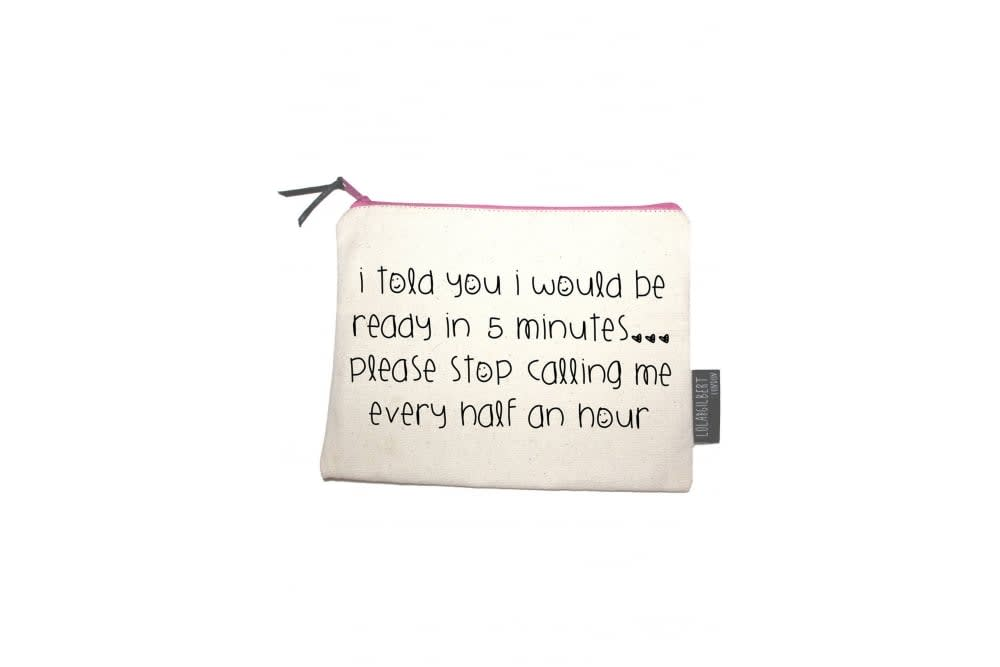 Lola & Gilbert London I Told You I Would Be Ready In 5 Minutes Me Pouch