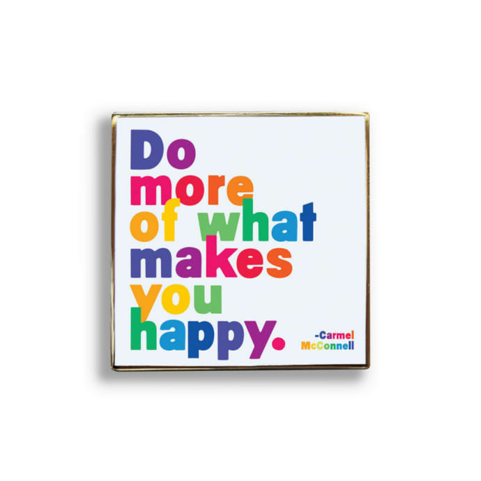 Quotable Do More Of What Makes You Happy Pin Badge