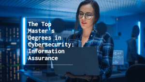 The Top Online Master's Degrees in Cybersecurity: Information Assurance