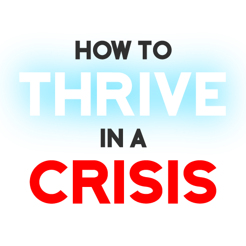 How To Thrive In A Crisis