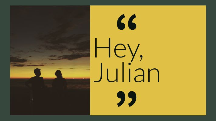Hey, Julian
