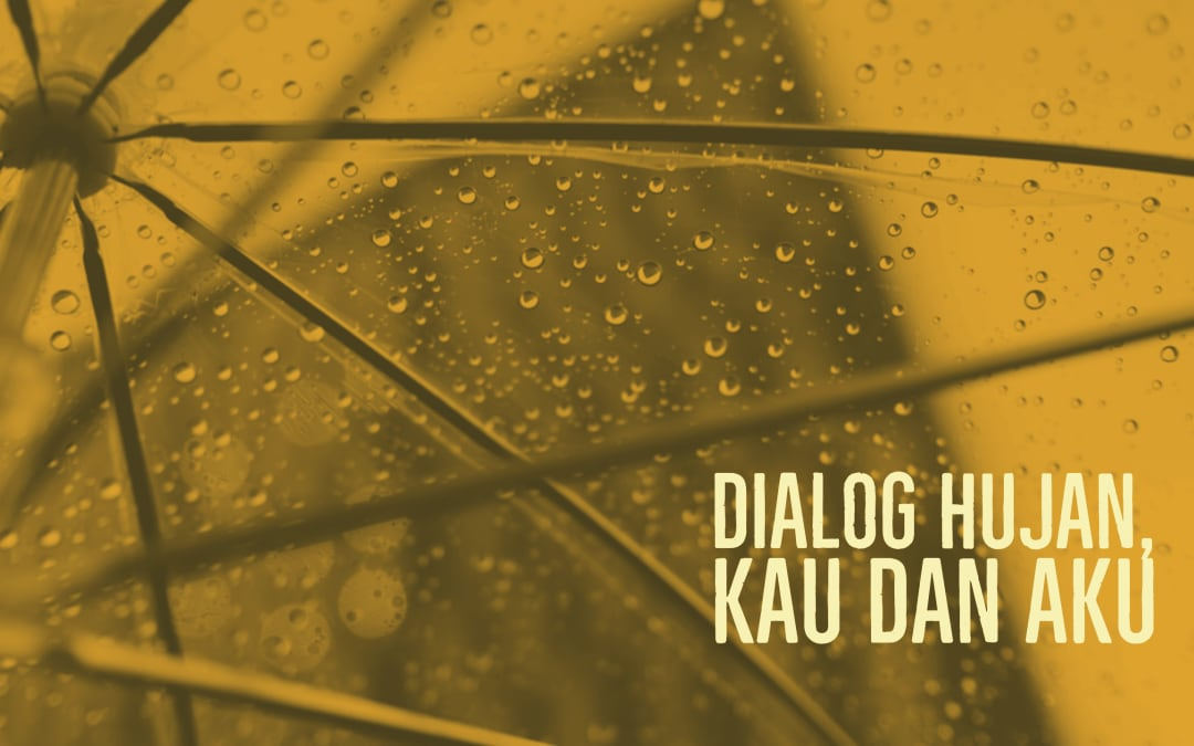 Dialog Hujan, Kau dan Aku – Part III