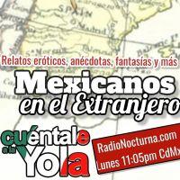 mexicanos en el extranjero -Cuéntale a la Yola