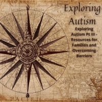 22. Exploring Autism Pt III - Resources for Families and Overcoming Barriers
