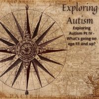 26. Exploring Autism Pt IV - What's going on age 11 and up?