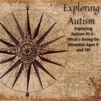 18. Exploring Autism Pt II - What's Going On Between Ages 0 and 10?
