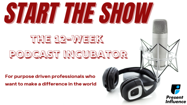 START THE SHOW - The 12-Week Podcast Incubator