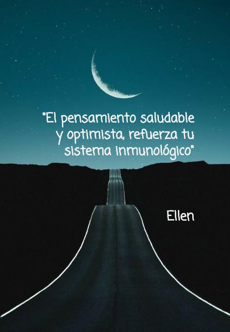 """Frases de la Vida - """"El pensamiento saludable y optimista, refuerza tu sistema inmunológico"""" Ellen"""