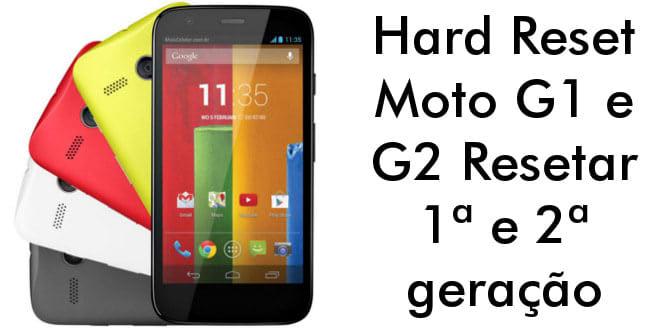 Hard Reset Moto G1 e Moto G2 - Resetar 1ª e 2ª geração