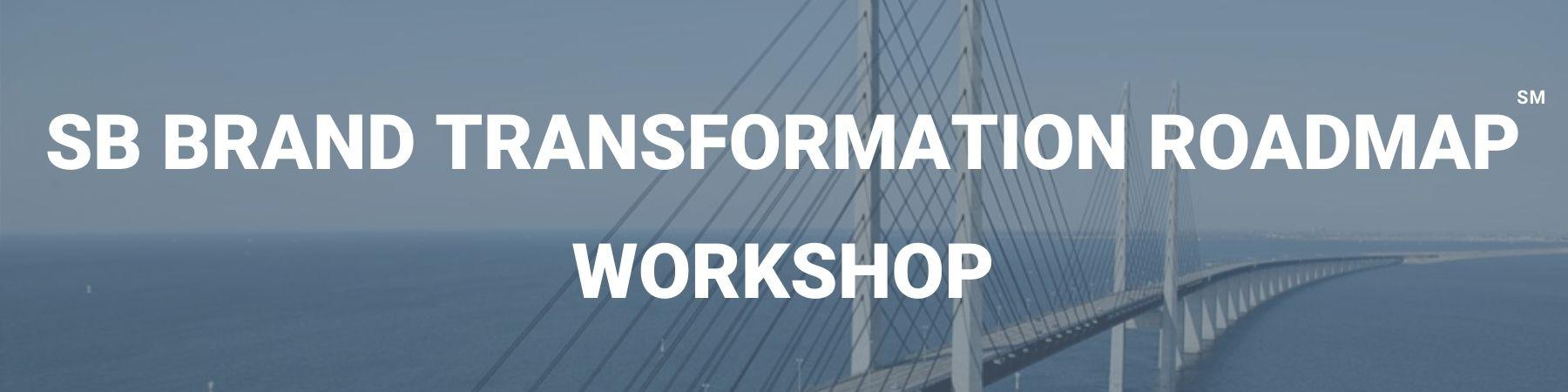 SB Brand Transformation Roadmap Workshop