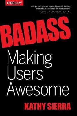 Badass - Making Users Awesome by Kathy Sierra | 25 book recommendations to make you a better entrepreneur - Tapptitude