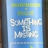 matchlessBrewing_somethingIsMissing