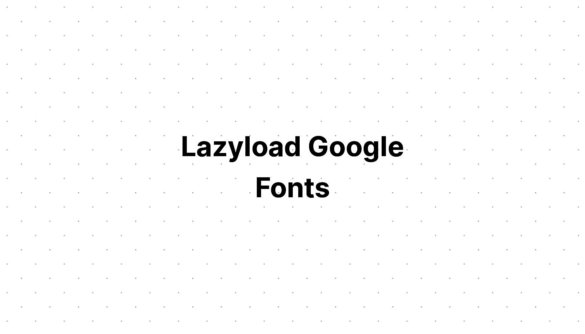 Lazyload Google Fonts