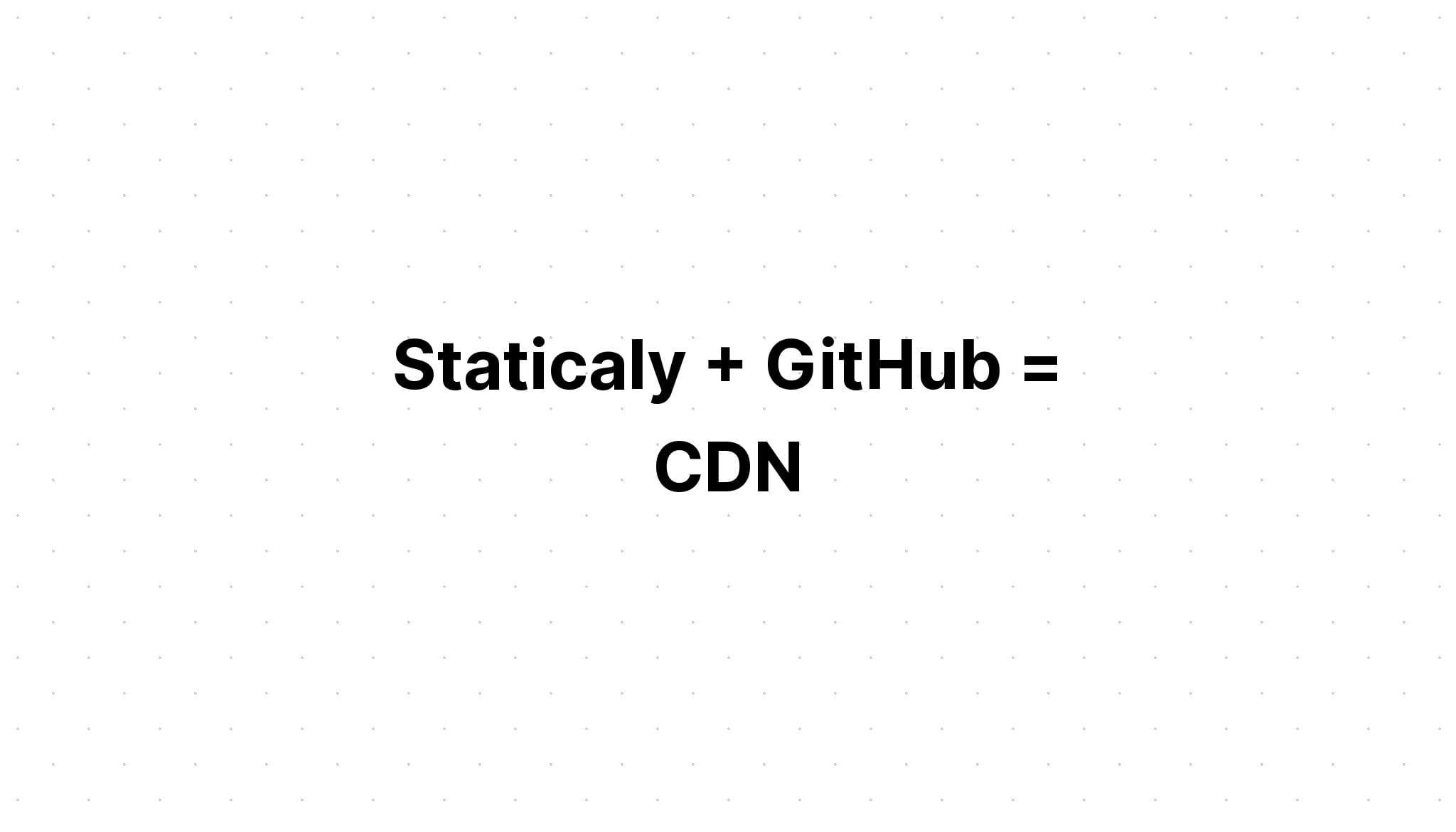 Cách Sử Dụng Github và Staticaly Để Tối Ưu Website