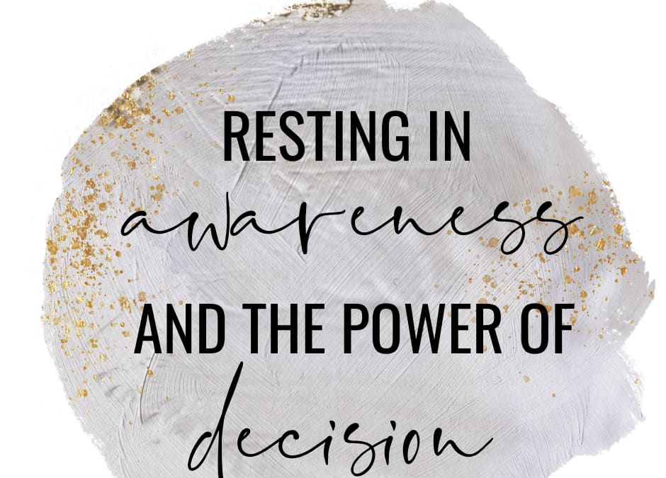Resting in Awareness and the Power of Decision
