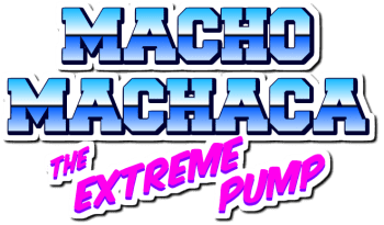 Macho Machaca - The extreme pump!
