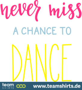 verpasse keine Gelegenheit zu Tanzen