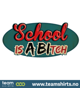 SCHOOL IS A BITCH