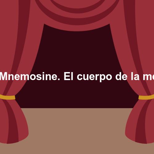 Soma Mnemosine. El cuerpo de la memoria