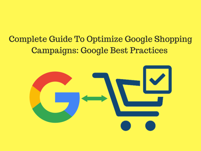 A Step By Step Guide To Optimize The Google Shopping Campaign: Google Best Practices