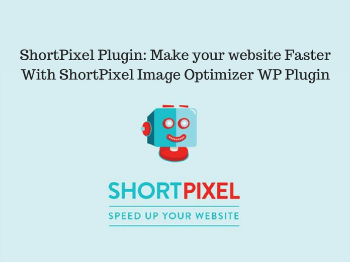 ShortPixel Plugin: Make your website Faster With ShortPixel Image Optimizer WP Plugin