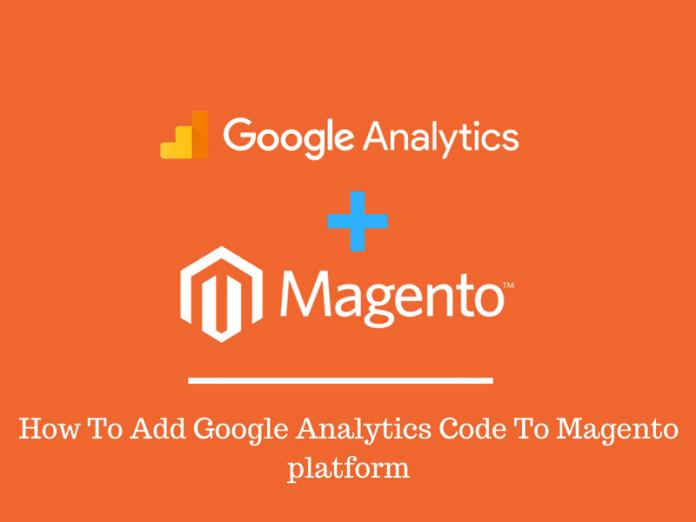 How To Add Google Analytics Code To Magento platform
