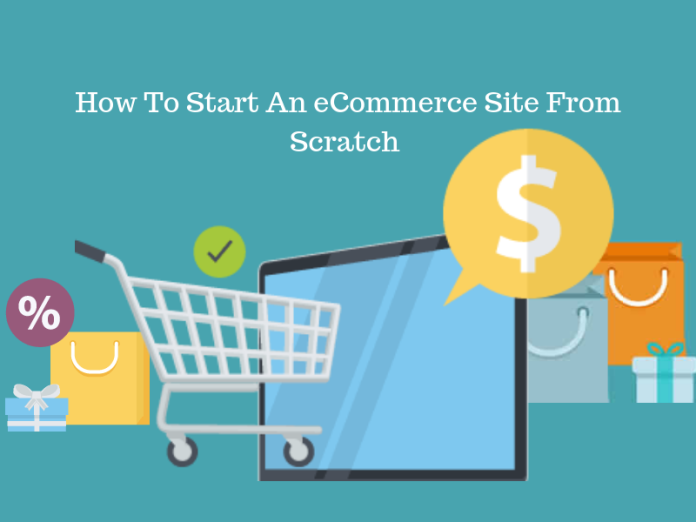 How To Start An eCommerce Site From Scratch (2018)