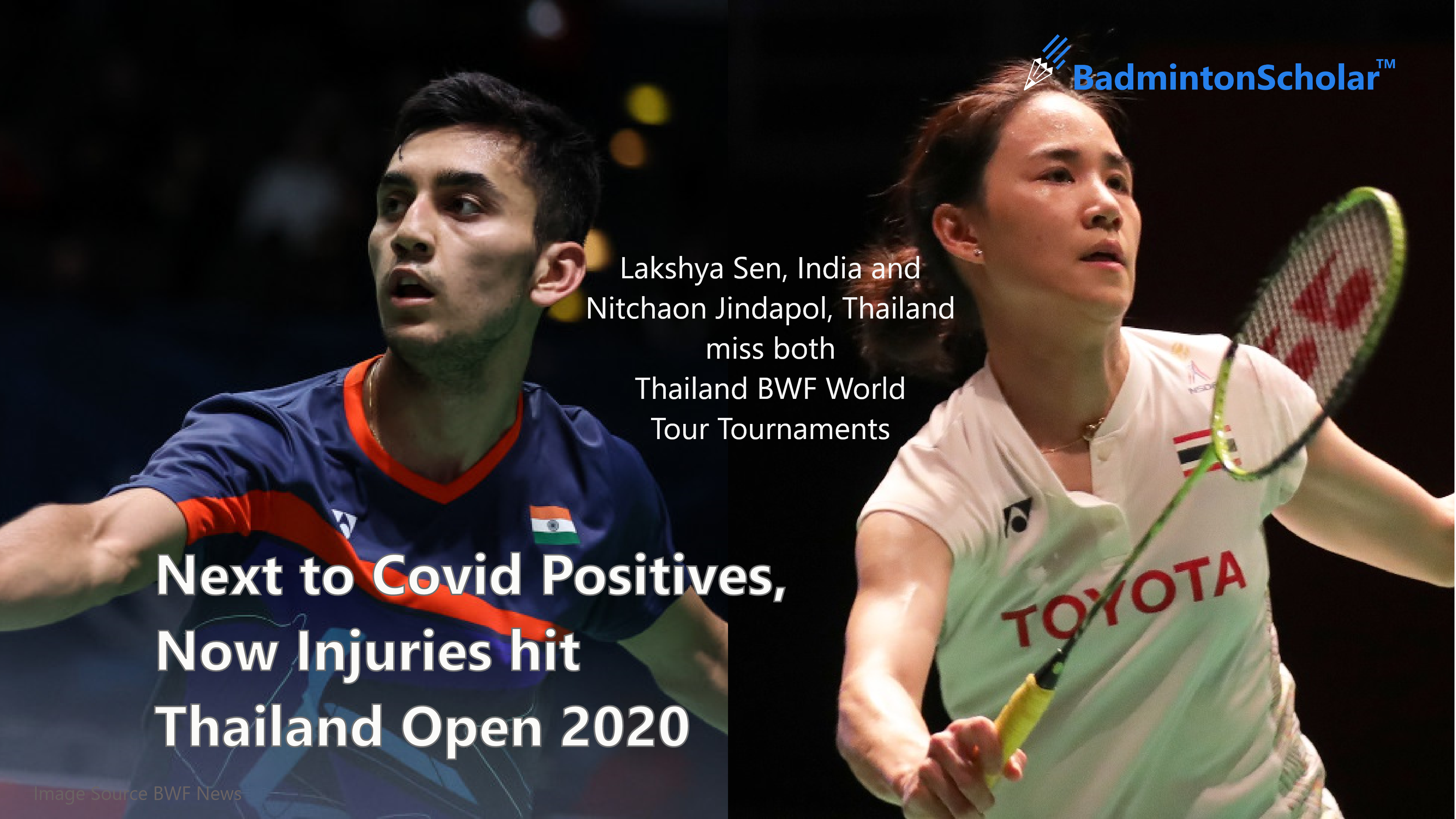 Next to Covid Positives, Now Injuries hit Thailand Open 2020. Lakshya Sen, India and  Nitchaon Jindapol, Thailand miss both Thailand BWF World Tour Tournaments