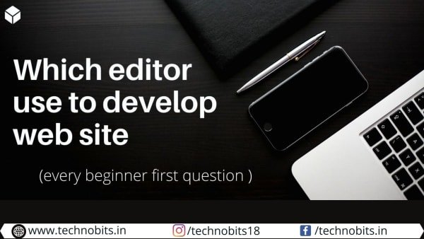 Which editor use to develop web site (every beginner first question )