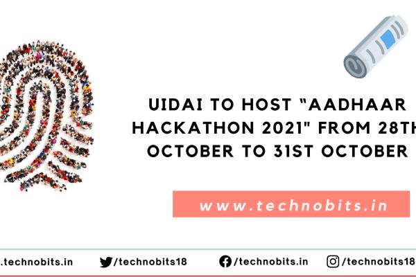 "UIDAI to host ""Aadhaar Hackathon 2021″ from 28th October to 31st October"