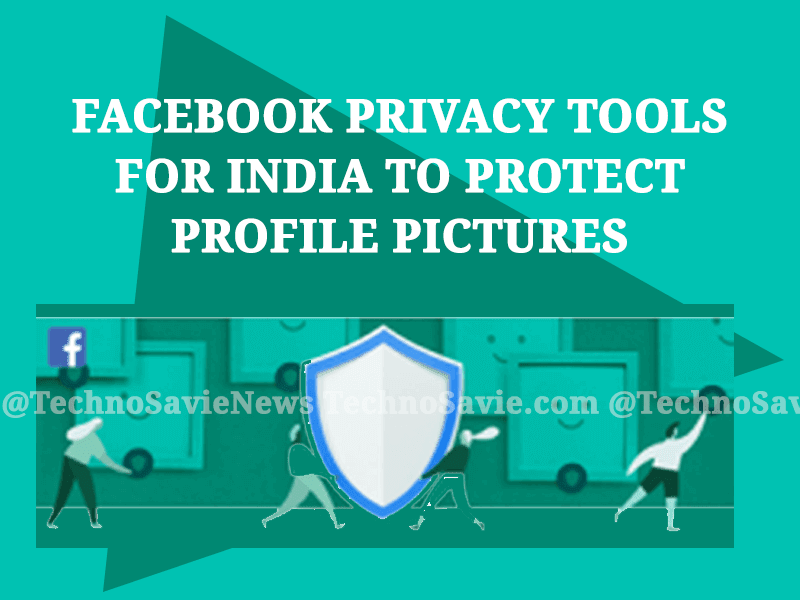 New Facebook privacy tools for India to protect profile pictures