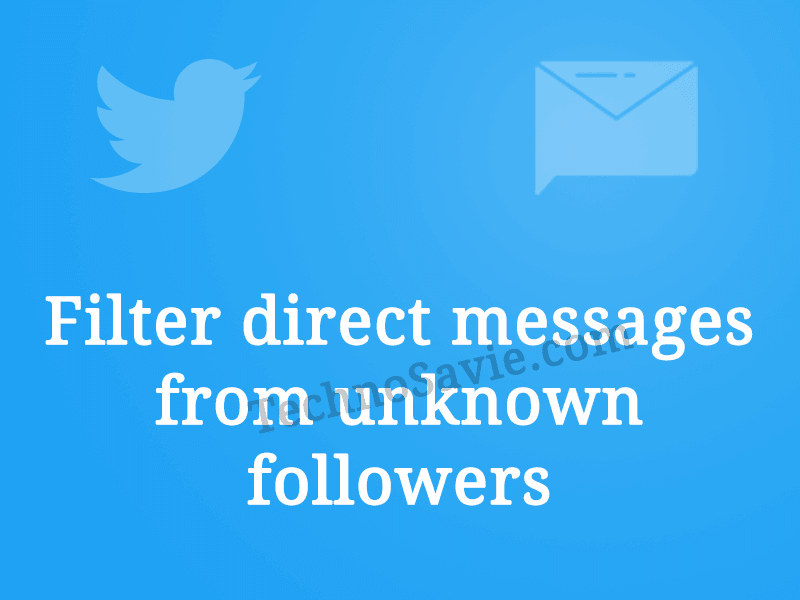 Twitter Alert: Filter direct messages from unknown followers