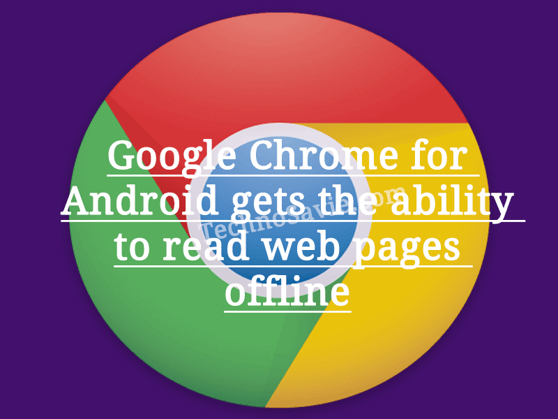 Now read web pages offline on Google Chrome for Android