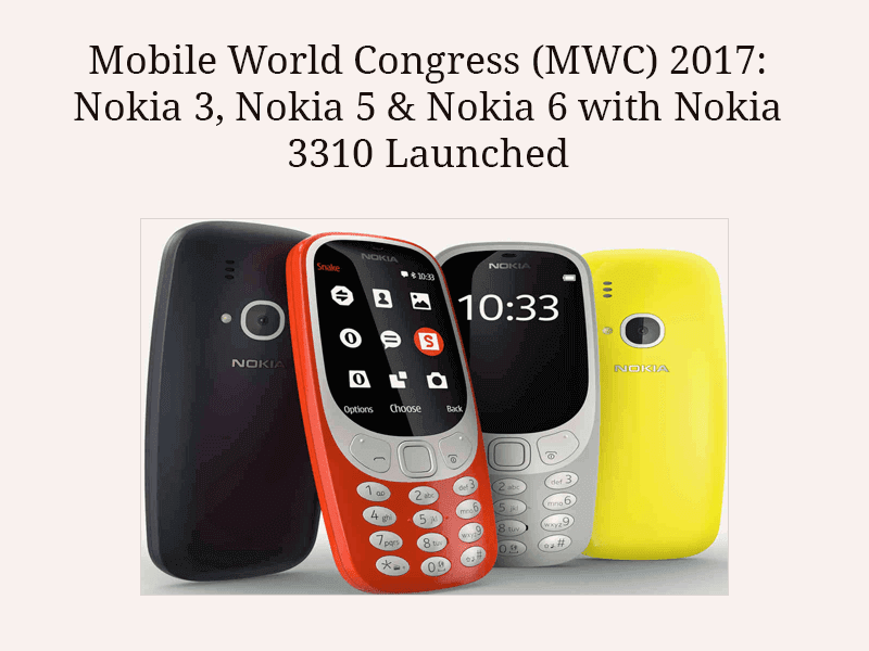 Mobile World Congress (MWC) 2017: Nokia 3, Nokia 5 & Nokia 6 with Nokia 3310 Launched