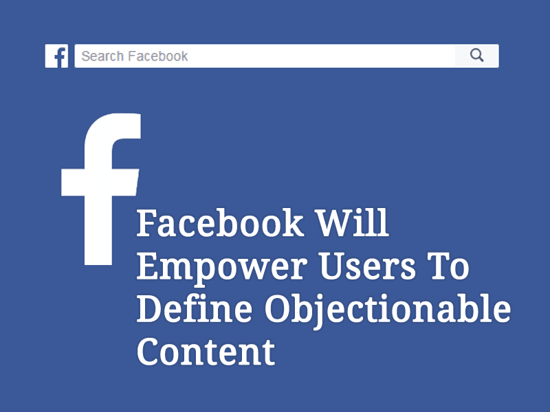 Facebook Will Empower Users To Define Objectionable Content