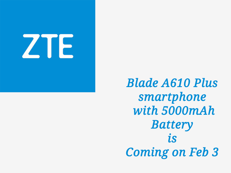 ZTE Blade A610 Plus smartphone with 5,000mAh battery launching in India on Feb 3