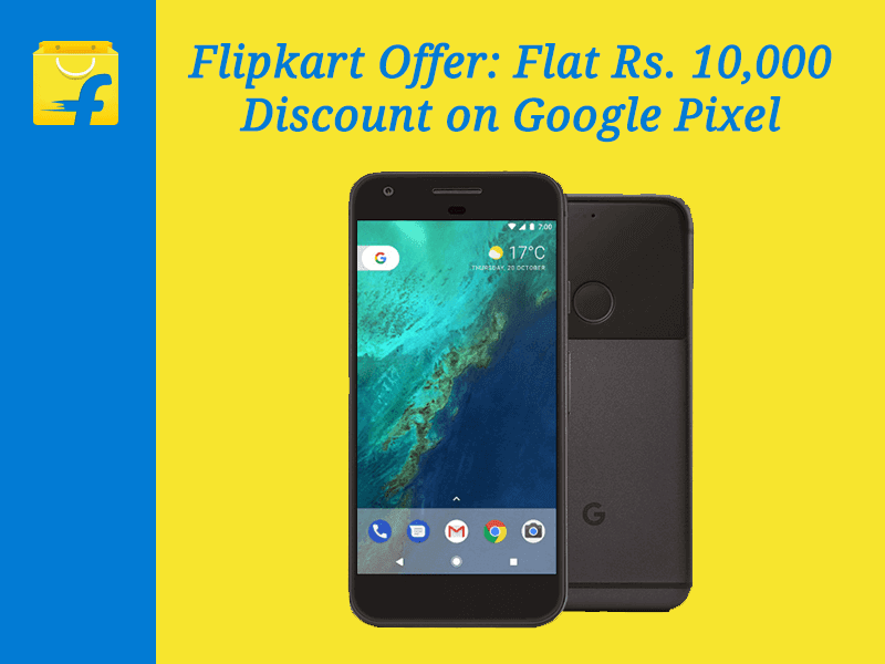Flipkart Offer: Flat Rs. 10,000 Discount on Google Pixel