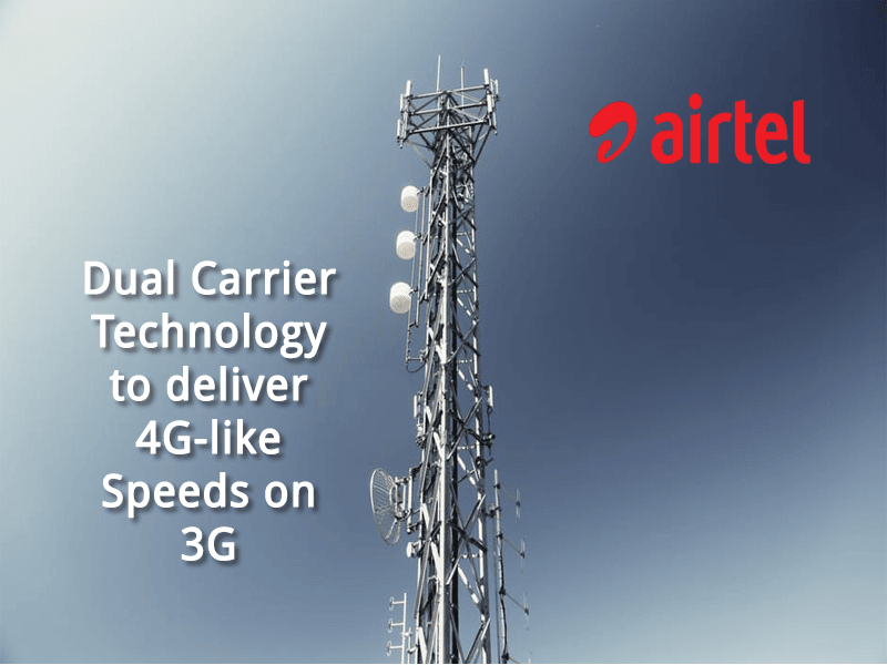 Airtel's Dual Carrier Technology to deliver 4G-like Speeds on 3G