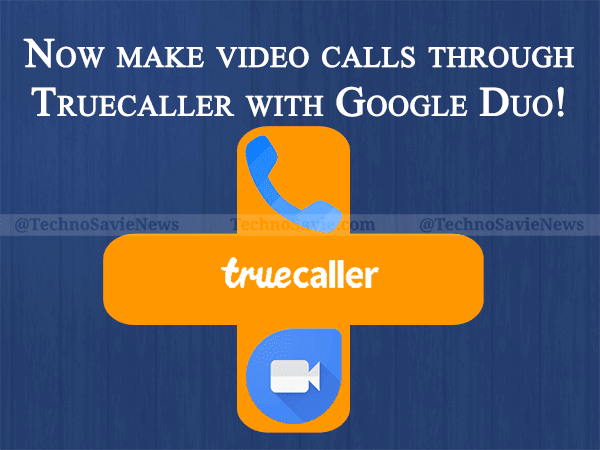 Truecaller integrates with Google Duo for high-quality video calling