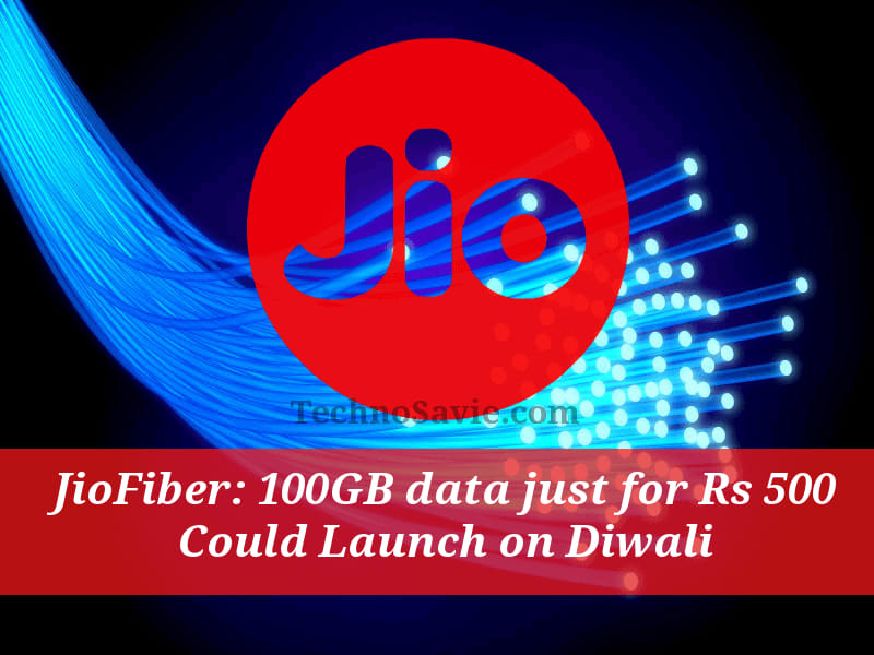 JioFiber may offer 100GB at Rs 500 launch on Diwali