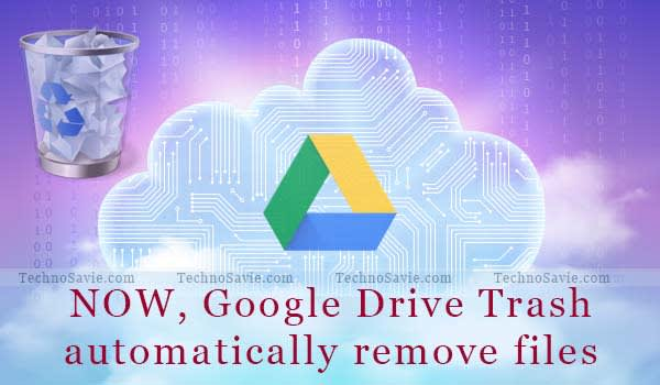 Google Drive Trash files will be automatically delete after 30 days