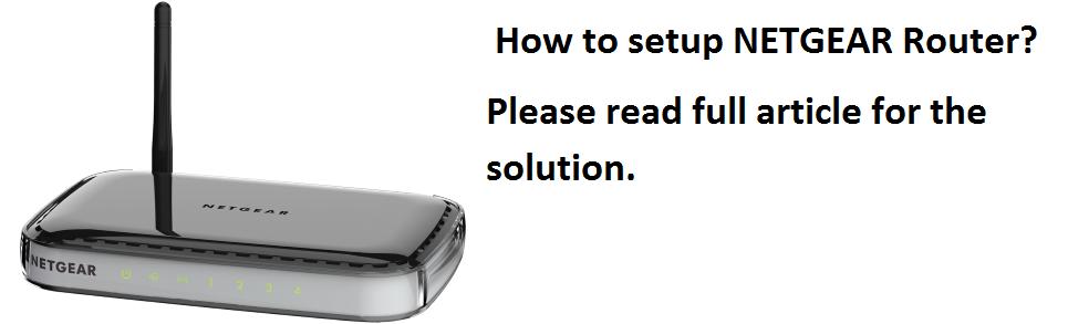 How to setup NETGEAR Router.
