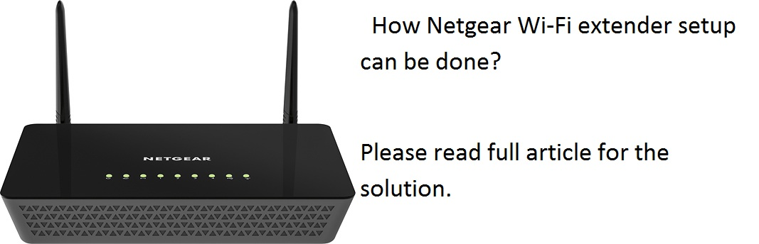 How Netgear Wi-Fi extender setup can be done.