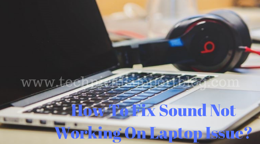 How To Fix Sound Not Working On Laptop Issue?