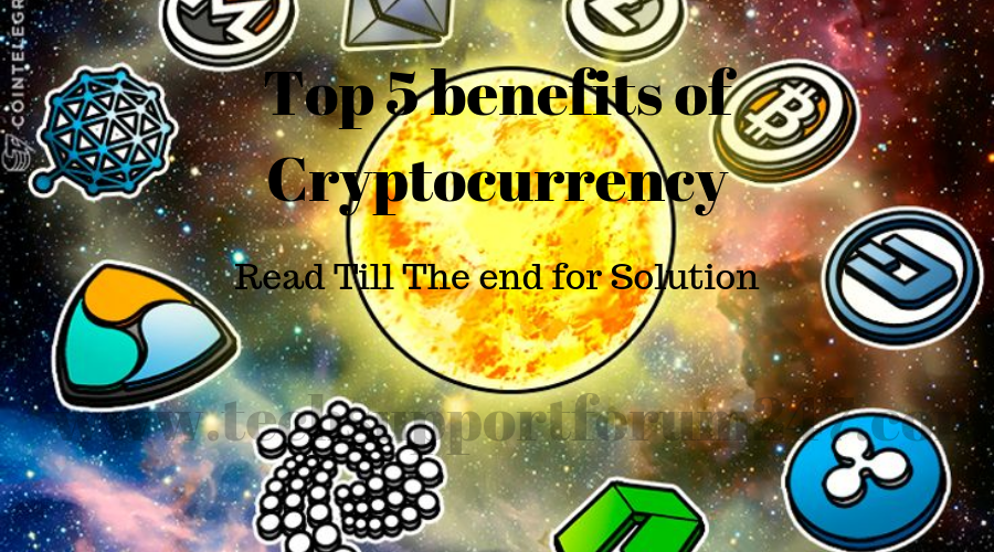 Top 5 benefits of Cryptocurrency
